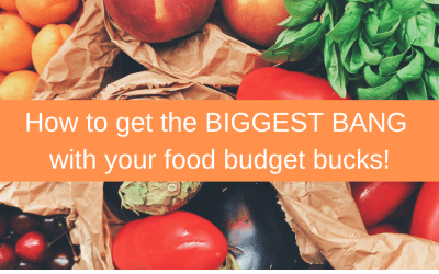 How to get the biggest bang with your food budget bucks!