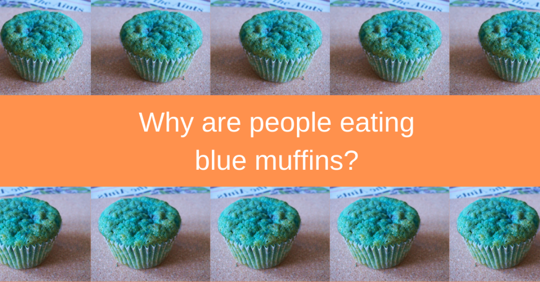 Why are people eating blue muffins?